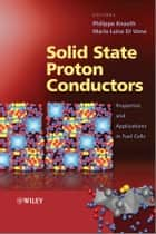 Solid State Proton Conductors ebook by Philippe Knauth,Maria Luisa Di Vona