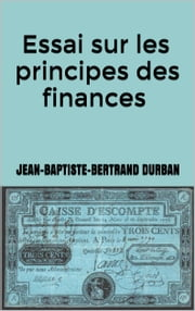 Essai sur les principes des finances ebook by Jean-Baptiste-Bertrand Durban
