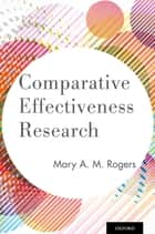 Comparative Effectiveness Research ebook by Mary A. M. Rogers, Ph.D.