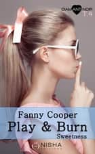 Play & burn Sweetness - tome 4 ebook by Fanny Cooper