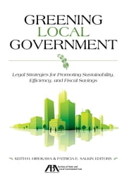 Greening Local Government - Legal Strategies for Promoting Sustainability, Efficiency, and Fiscal Savings ebook by Keith H. Hirokawa,Patricia E. Salkin