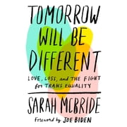 Tomorrow Will Be Different - Love, Loss, and the Fight for Trans Equality Audiolibro by Sarah McBride