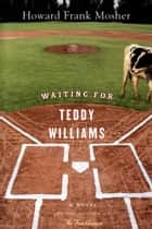 Waiting for Teddy Williams eBook by Howard Frank Mosher