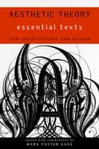 Aesthetic Theory: Essential Texts for Architecture and Design ebook by Mark Foster Gage