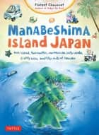 Manabeshima Island Japan - One Island, Two Months, One Minicar, Sixty Crabs, Eighty Bites and Fifty Shots of Shochu ebook by Florent Chavouet