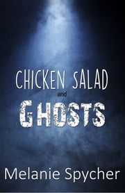 Chicken Salad and Ghosts ebook by Melanie Spycher