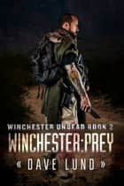 Winchester: Prey (Winchester Undead Book 2) ebook by Dave Lund, Monique Happy