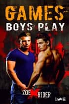 Games Boys Play ebook by Zoe X. Rider