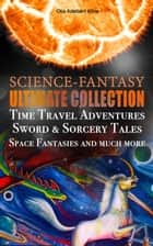 SCIENCE-FANTASY Ultimate Collection: Time Travel Adventures, Sword & Sorcery Tales, Space Fantasies and much more - Including The Complete Venus Trilogy, The Swordsman of Mars, The Outlaws of Mars, Maza of the Moon, The Metal Monster, The Revenge of the Robot, Spawn of the Comet and more ebook by Otis Adelbert Kline
