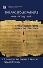 THE APOSTOLIC FATHERS - What Did They Teach? ekitaplar by Edward D. Andrews, J. B. Lightfoot