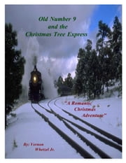 Old Number 9 and the Christmas Tree Express (Time Travel Romance) ebook by Vernon Whetzel Jr.