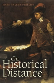 On Historical Distance ebook by Mark Salber Phillips