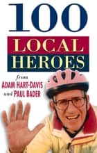 100 Local Heroes ebook by Adam Hart-Davis