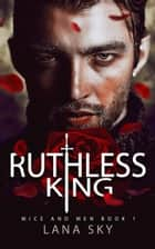 Ruthless King: A Dark Mafia Romance - Mice and Men, #1 ebook by Lana Sky