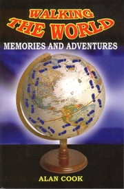 Walking the World: Memories and Adventures ebook by Alan Cook