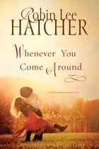 Whenever You Come Around ebook by Robin Lee Hatcher