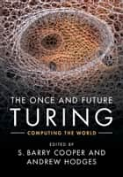 The Once and Future Turing - Computing the World ebook by S. Barry Cooper, Andrew Hodges