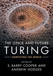 The Once and Future Turing - Computing the World ebook by S. Barry Cooper,Andrew Hodges