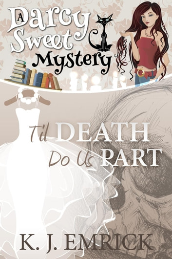 Til Death Do Us Part - Darcy Sweet Mystery, #16 ebook by K.J. Emrick