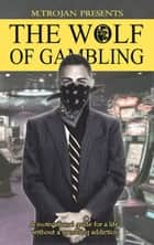 The Wolf of Gambling - (Language: English) ebook by M.Trojan