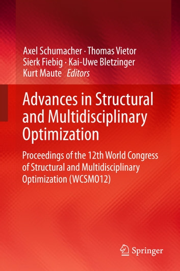Advances in Structural and Multidisciplinary Optimization - Proceedings of the 12th World Congress of Structural and Multidisciplinary Optimization (WCSMO12) ebook by