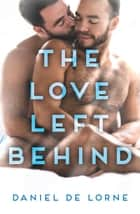 The Love Left Behind ebook by Daniel De Lorne