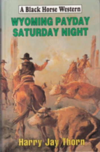 Wyoming Payday Saturday Night ebook by Harry Jay Thorn