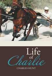 LIFE OF CHARLIE ebook by Charles Hunt