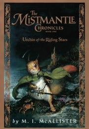 The Mistmantle Chronicles, Book One: The Urchin of the Riding Stars ebook by M.I. McAllister