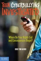 Teen Cyberbullying Investigated - Where Do Your Rights End and Consequences Begin? ebook by Thomas A. Jacobs, J.D.