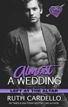 Almost a Wedding ebook by Ruth Cardello