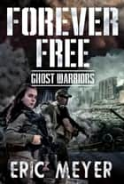 Ghost Warriors (Forever Free Book 10) ebook by Eric Meyer