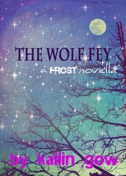 The Wolf Fey (A Frost Novella) ebook by Kailin Gow