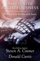 Armed with Righteousness - Winning Your Battles with Satan ebook by Steven A.  Cramer, Donald Curtis