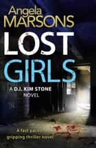 Lost Girls - A fast paced, gripping thriller novel ebook by Angela Marsons
