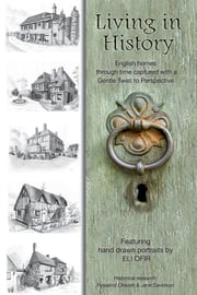 Living in History - Hand Drawn Portraits of Period English Houses ebook by Eli Ofir