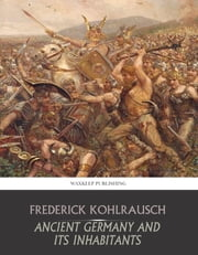 Ancient Germany and Its Inhabitants ebook by Frederick Kohlrausch