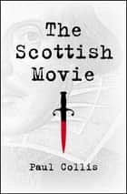 The Scottish Movie ebook by Paul Collis