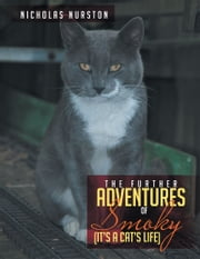 The Further Adventures of Smoky - (It's a Cat's Life) ebook by Nicholas Nurston