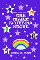 The Magic Rainbow Stone ebook by Candy J. Moon