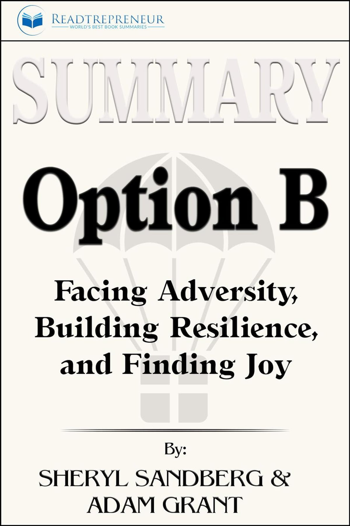 Summary of Option B: Facing Adversity, Building Resilience, and Finding Joy  by Sheryl Sandberg and Adam Grant ebook by Readtrepreneur Publishing -