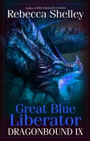 Dragonbound IX: Great Blue Liberator ebook by Rebecca Shelley