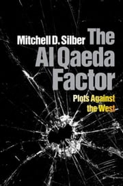 The Al Qaeda Factor - Plots Against the West ebook by Mitchell D. Silber