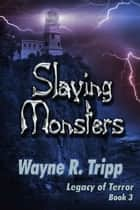 Slaying Monsters (Book 3) (Legacy of Terror Series) ebook by Wayne Tripp