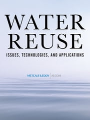Water Reuse - Issues, Technologies, and Applications ebook by Inc. & Eddy an AECOM Company,Takashi Asano,Franklin Burton,Harold Leverenz,Ryujiro Tsuchihashi,George Tchobanoglous