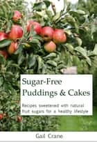 Sugar-Free Puddings & Cakes ebook by Gail Crane
