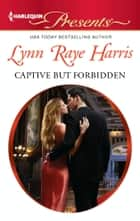 Captive but Forbidden ebook by Lynn Raye Harris