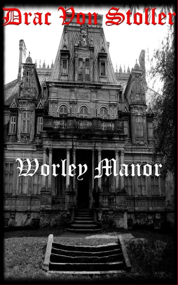 Worley Manor ebook by Drac Von Stoller