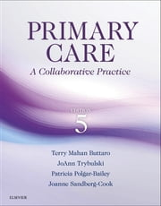 Primary Care - A Collaborative Practice ebook by Terry Mahan Buttaro,JoAnn Trybulski,Patricia Polgar-Bailey,Joanne Sandberg-Cook