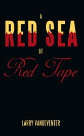 A Red Sea Of Red Tape ebook by Larry Vandeventer